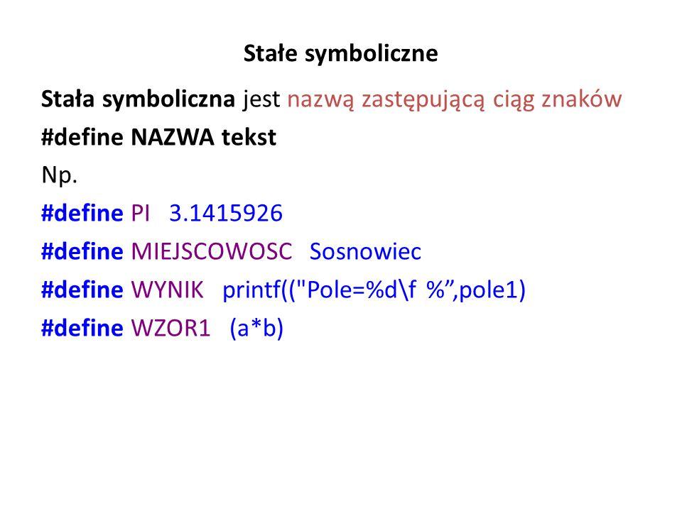 Stałe symboliczne Stała symboliczna jest nazwą zastępującą ciąg znaków. #define NAZWA tekst. Np. #define PI 3.1415926.