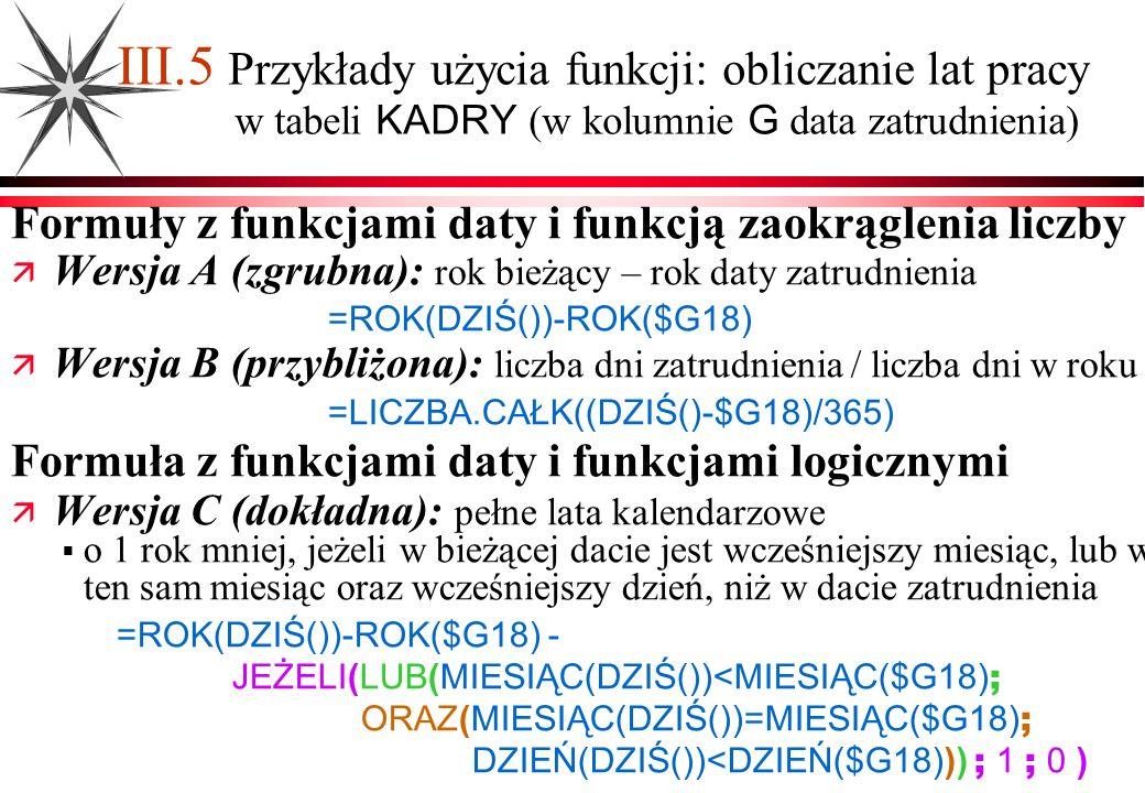 III.5 Przykłady użycia funkcji: obliczanie lat pracy w tabeli KADRY (w kolumnie G data zatrudnienia)