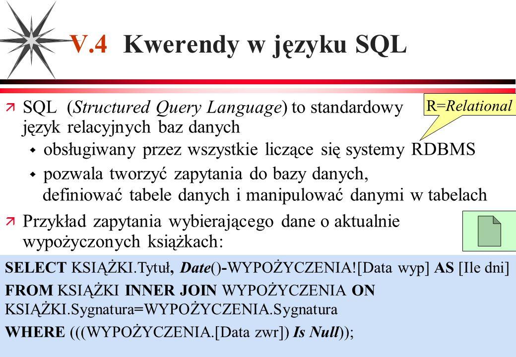 V.4 Kwerendy w języku SQL SQL (Structured Query Language) to standardowy język relacyjnych baz danych.