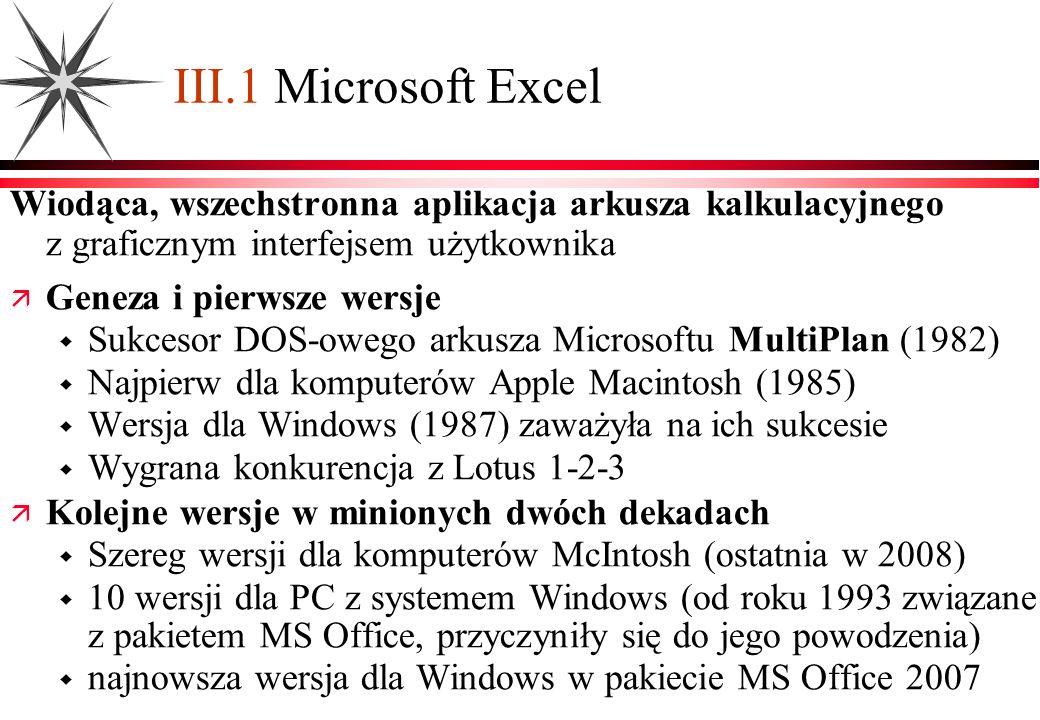 III.1 Microsoft Excel Wiodąca, wszechstronna aplikacja arkusza kalkulacyjnego z graficznym interfejsem użytkownika.
