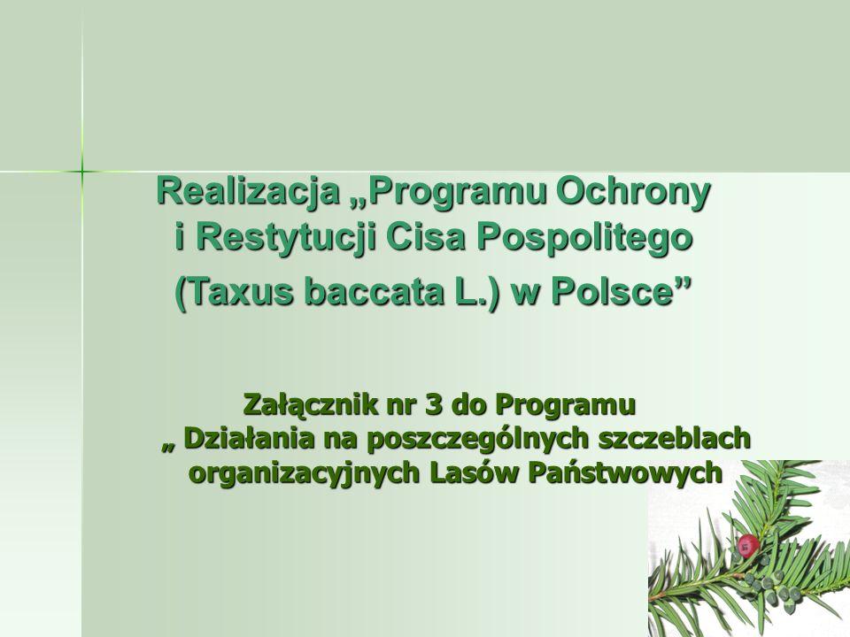 """Realizacja """"Programu Ochrony i Restytucji Cisa Pospolitego (Taxus baccata L.) w Polsce"""