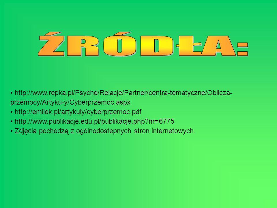 ŹRÓDŁA: http://www.repka.pl/Psyche/Relacje/Partner/centra-tematyczne/Oblicza-przemocy/Artyku-y/Cyberprzemoc.aspx.
