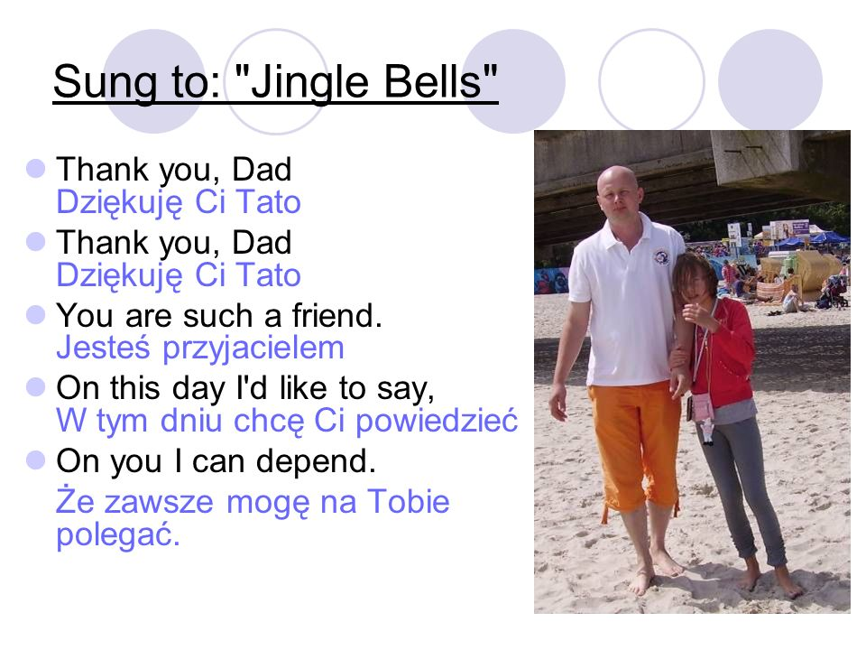 Sung to: Jingle Bells Thank you, Dad Dziękuję Ci Tato