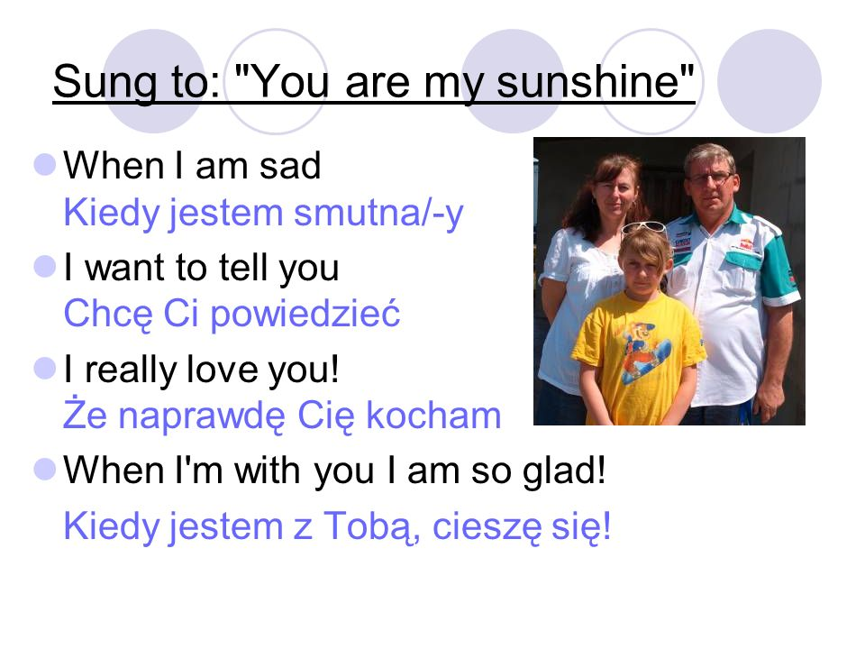 Sung to: You are my sunshine