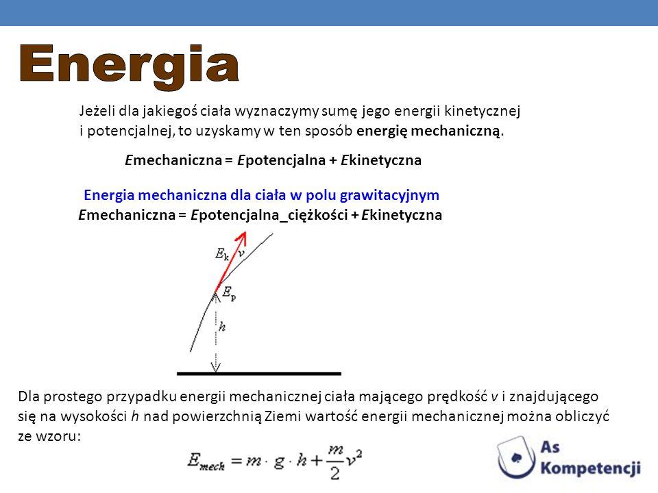 Energia Jeżeli dla jakiegoś ciała wyznaczymy sumę jego energii kinetycznej i potencjalnej, to uzyskamy w ten sposób energię mechaniczną.