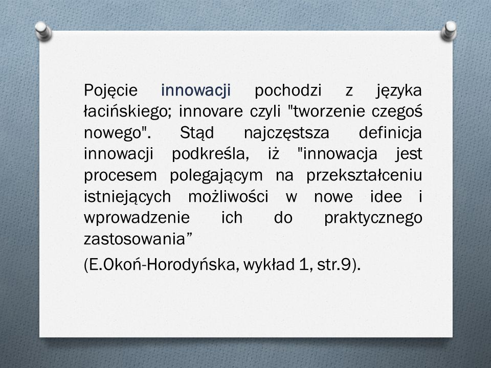 Pojęcie innowacji pochodzi z języka łacińskiego; innovare czyli tworzenie czegoś nowego .