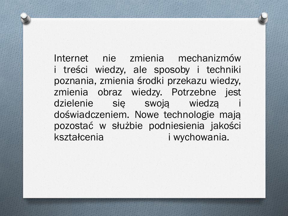 Internet nie zmienia mechanizmów i treści wiedzy, ale sposoby i techniki poznania, zmienia środki przekazu wiedzy, zmienia obraz wiedzy.