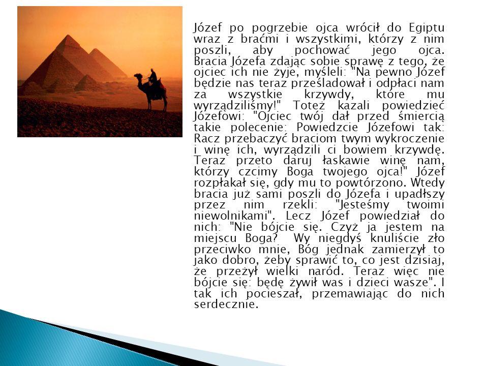 Józef po pogrzebie ojca wrócił do Egiptu wraz z braćmi i wszystkimi, którzy z nim poszli, aby pochować jego ojca.