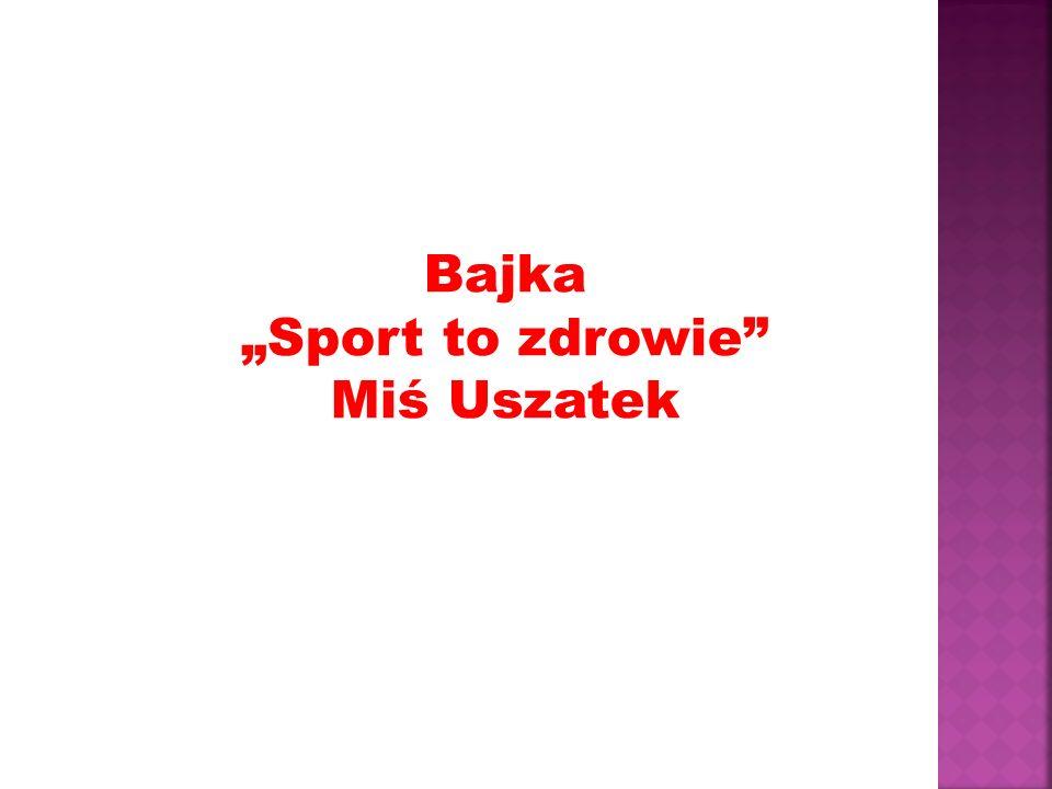 """Bajka """"Sport to zdrowie Miś Uszatek"""