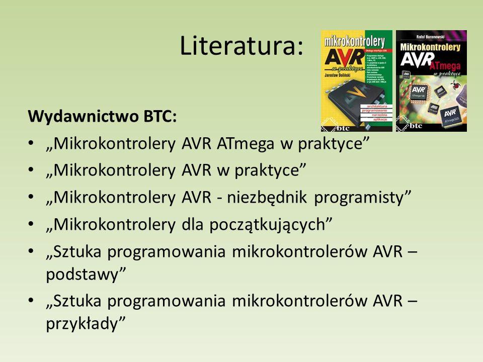 """Literatura: Wydawnictwo BTC: """"Mikrokontrolery AVR ATmega w praktyce"""