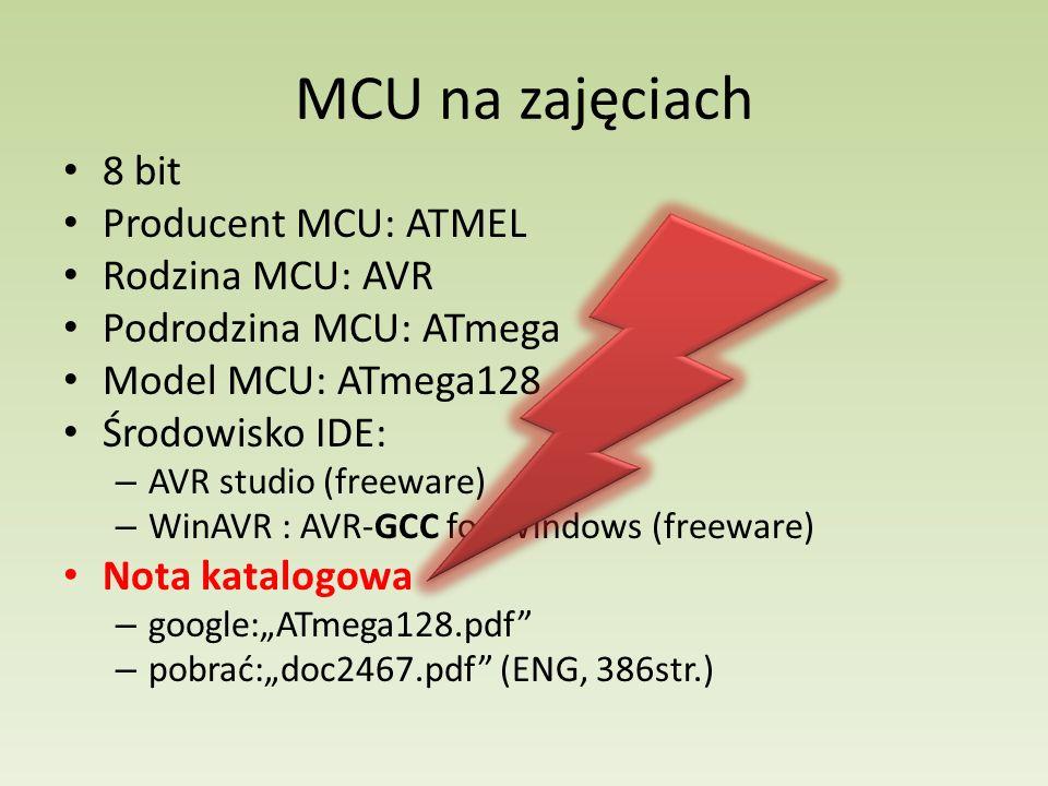 MCU na zajęciach 8 bit Producent MCU: ATMEL Rodzina MCU: AVR