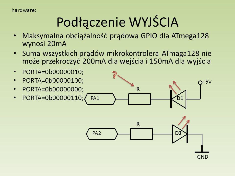 hardware: Podłączenie WYJŚCIA. Maksymalna obciążalność prądowa GPIO dla ATmega128 wynosi 20mA.