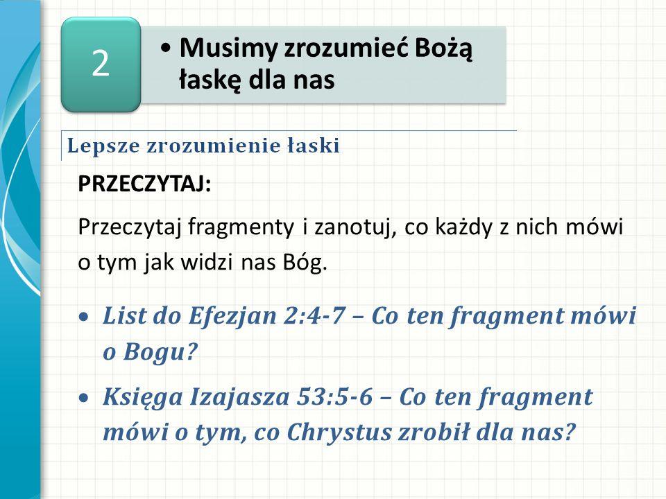 2 Musimy zrozumieć Bożą łaskę dla nas Przeczytaj: