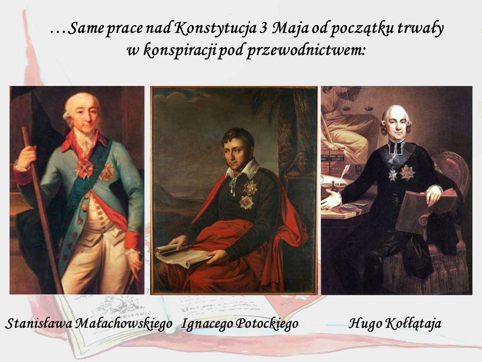 Stanisława Małachowskiego Ignacego Potockiego Hugo Kołłątaja
