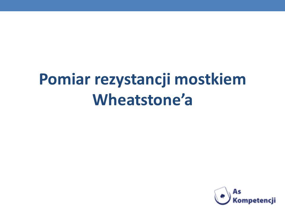 Pomiar rezystancji mostkiem Wheatstone'a