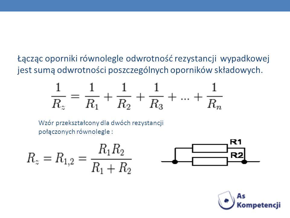 Łącząc oporniki równolegle odwrotność rezystancji wypadkowej jest sumą odwrotności poszczególnych oporników składowych.