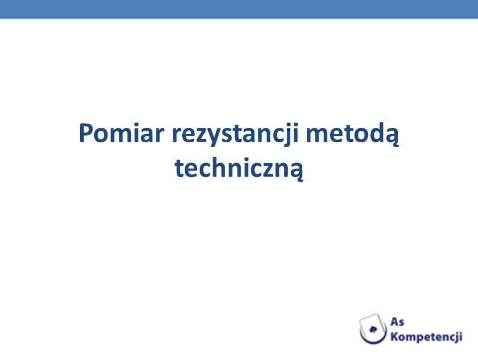 Pomiar rezystancji metodą techniczną