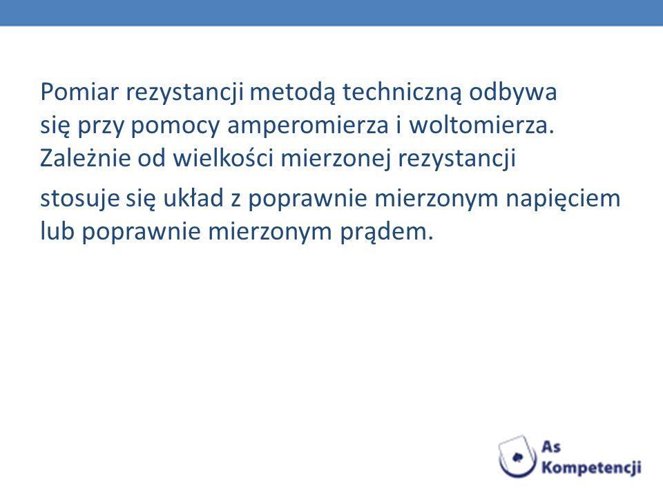 Pomiar rezystancji metodą techniczną odbywa się przy pomocy amperomierza i woltomierza.