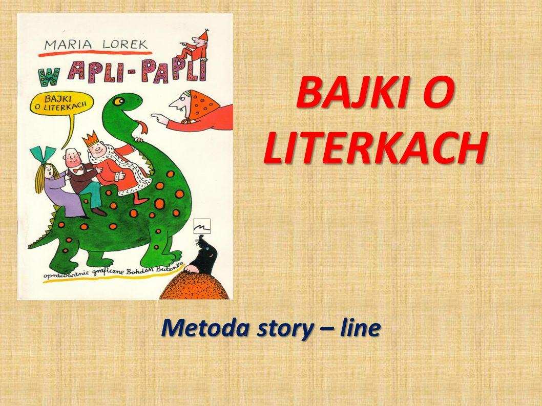 BAJKI O LITERKACH Metoda story – line
