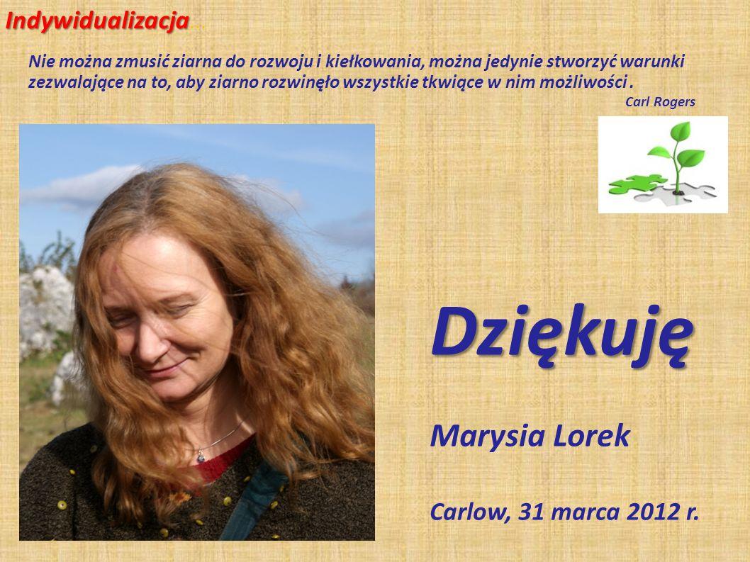Dziękuję Marysia Lorek Indywidualizacja… Carlow, 31 marca 2012 r.