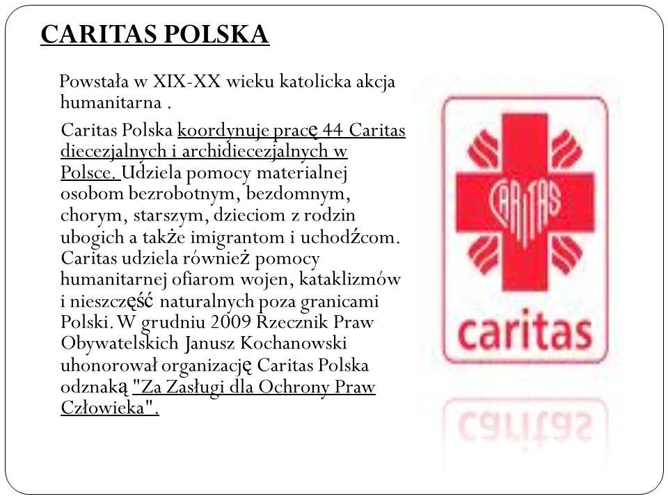 CARITAS POLSKA Powstała w XIX-XX wieku katolicka akcja humanitarna .