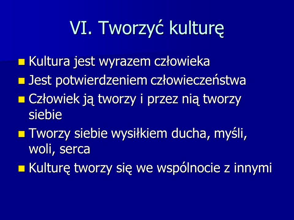 VI. Tworzyć kulturę Kultura jest wyrazem człowieka