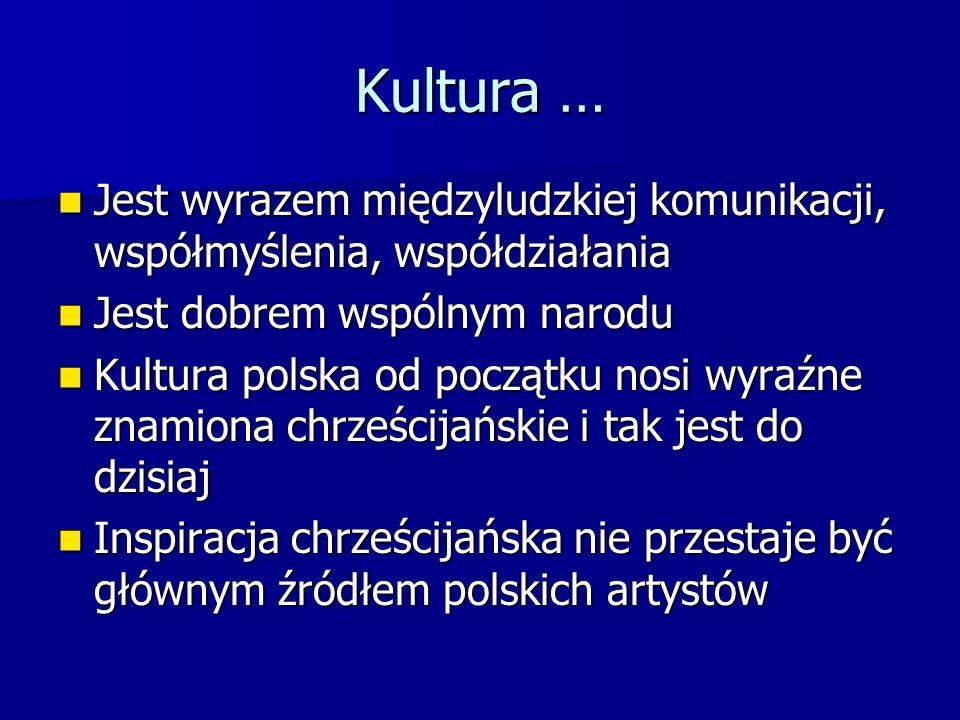 Kultura … Jest wyrazem międzyludzkiej komunikacji, współmyślenia, współdziałania. Jest dobrem wspólnym narodu.