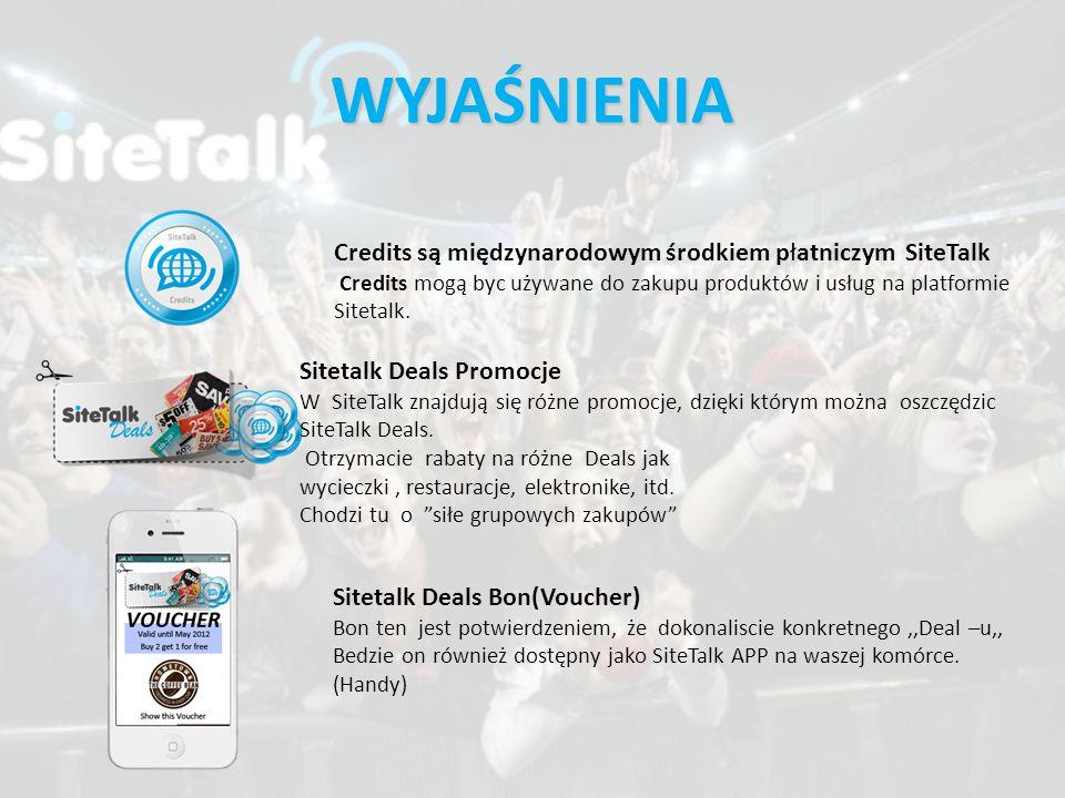 WYJAŚNIENIA Credits są międzynarodowym środkiem płatniczym SiteTalk Credits mogą byc używane do zakupu produktów i usług na platformie.