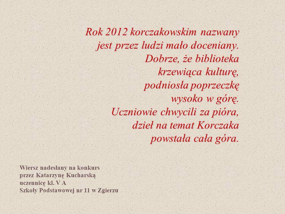 Rok 2012 korczakowskim nazwany jest przez ludzi mało doceniany