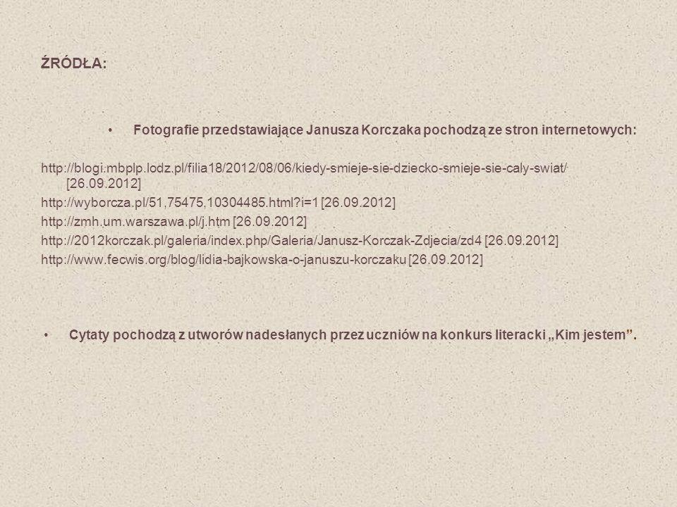 ŹRÓDŁA: Fotografie przedstawiające Janusza Korczaka pochodzą ze stron internetowych: