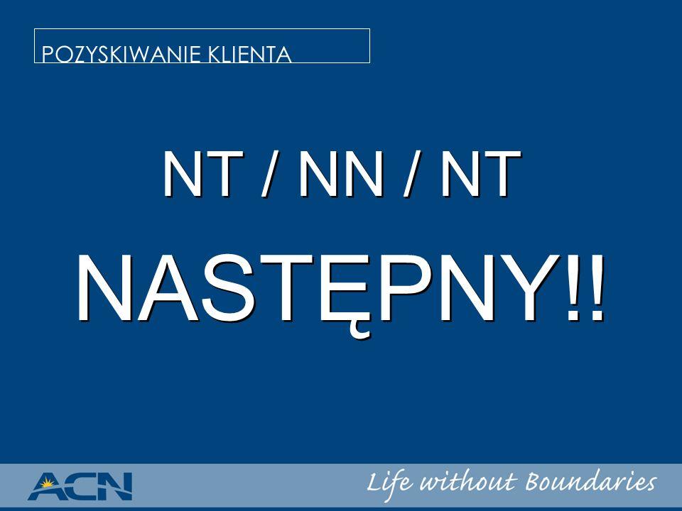 POZYSKIWANIE KLIENTA NT / NN / NT NASTĘPNY!!
