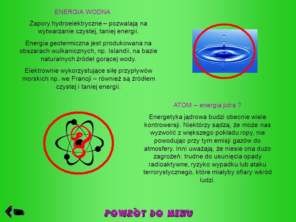 ENERGIA WODNA Zapory hydroelektryczne – pozwalają na wytwarzanie czystej, taniej energii.