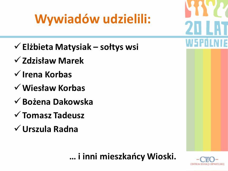 Wywiadów udzielili: Elżbieta Matysiak – sołtys wsi Zdzisław Marek