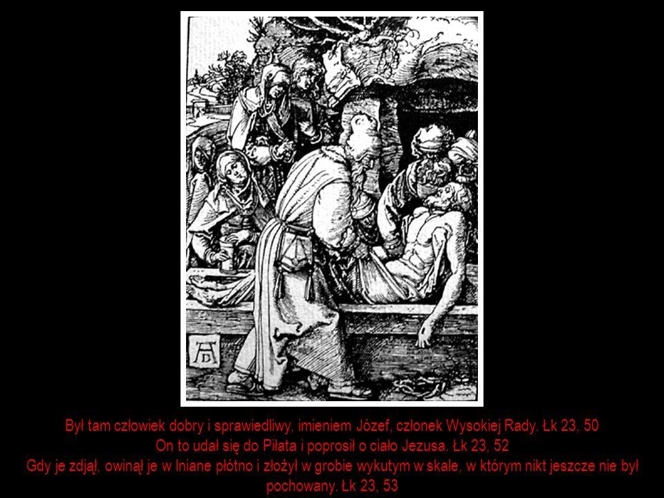 Był tam człowiek dobry i sprawiedliwy, imieniem Józef, członek Wysokiej Rady. Łk 23, 50
