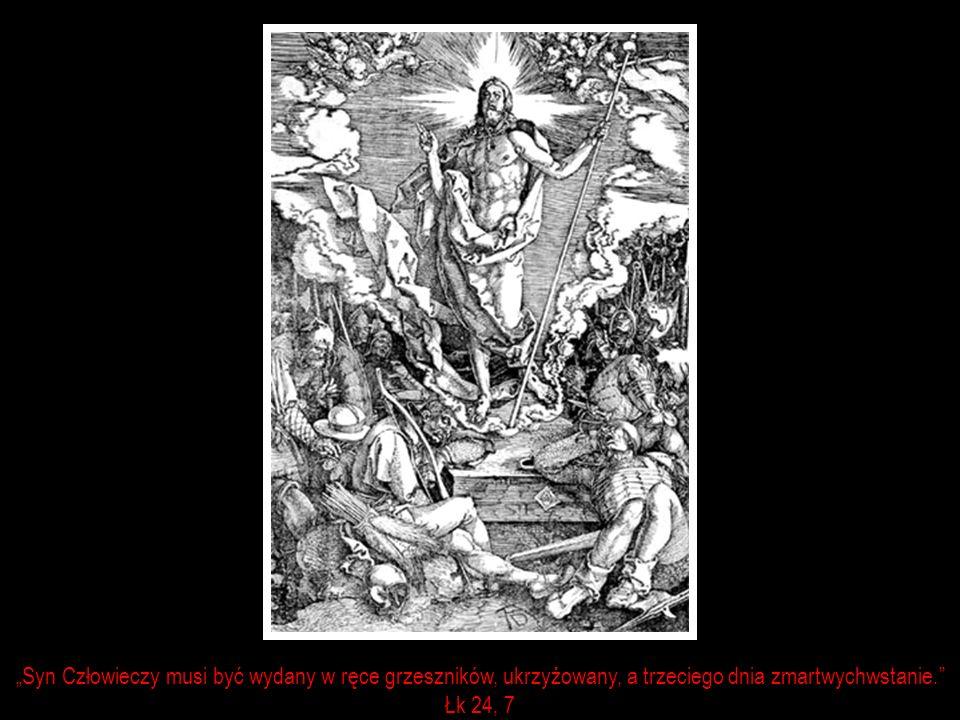 """""""Syn Człowieczy musi być wydany w ręce grzeszników, ukrzyżowany, a trzeciego dnia zmartwychwstanie. Łk 24, 7"""
