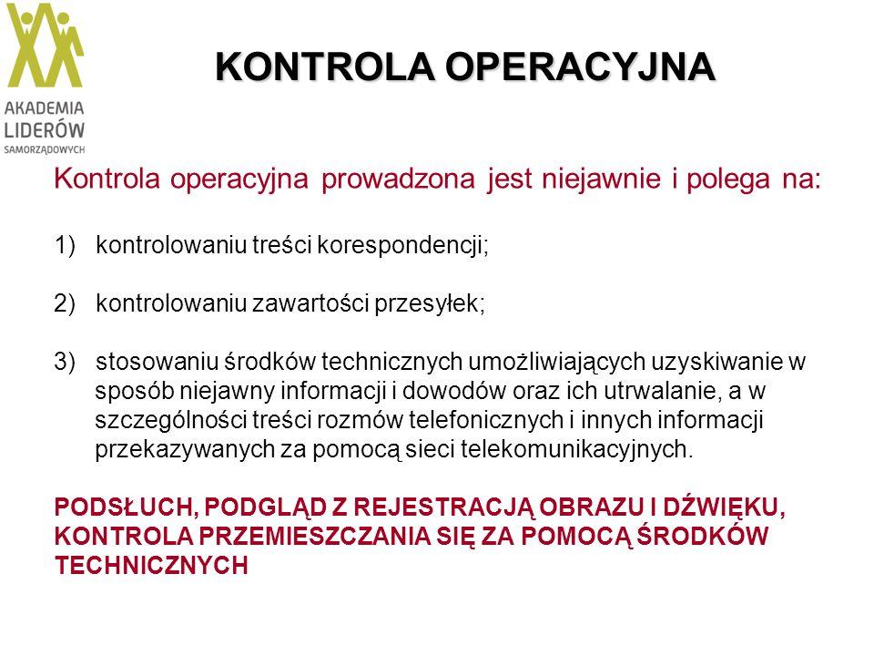 KONTROLA OPERACYJNA Kontrola operacyjna prowadzona jest niejawnie i polega na: 1) kontrolowaniu treści korespondencji;