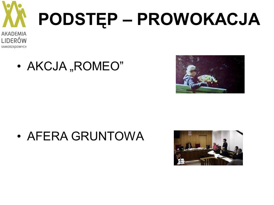 """PODSTĘP – PROWOKACJA AKCJA """"ROMEO AFERA GRUNTOWA"""