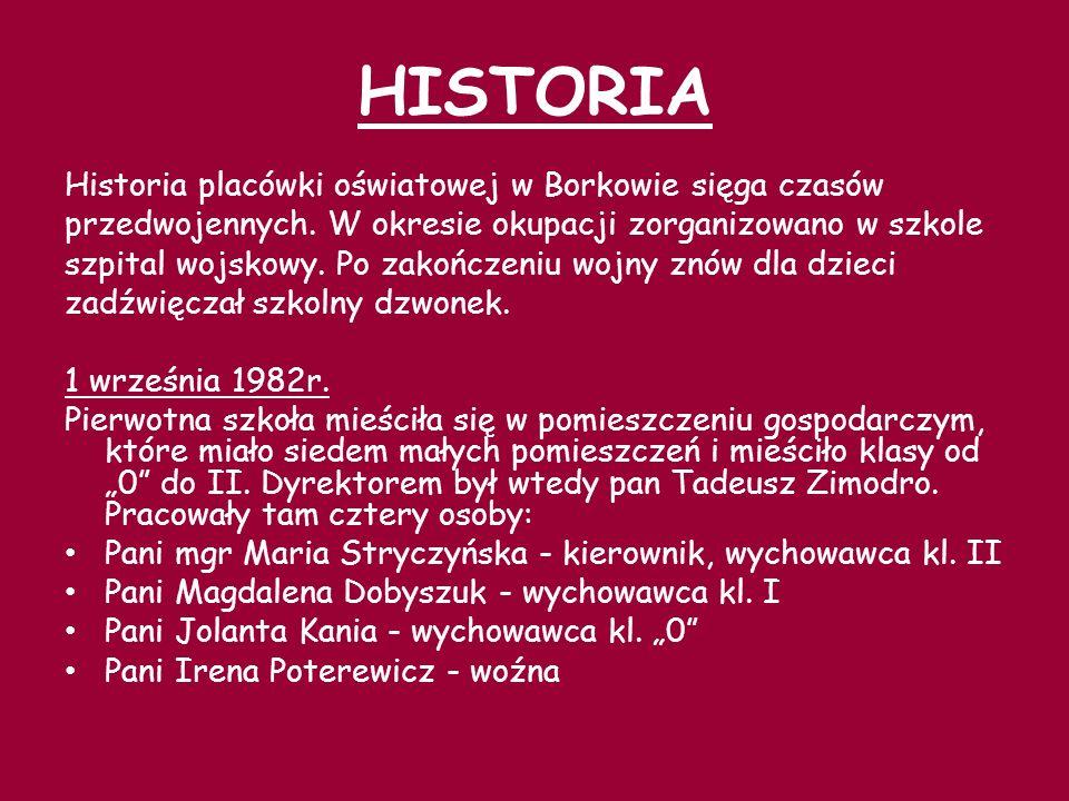 HISTORIA Historia placówki oświatowej w Borkowie sięga czasów