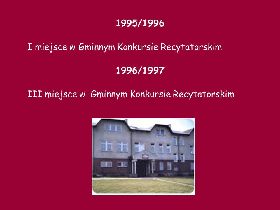 1995/1996 I miejsce w Gminnym Konkursie Recytatorskim 1996/1997 III miejsce w Gminnym Konkursie Recytatorskim