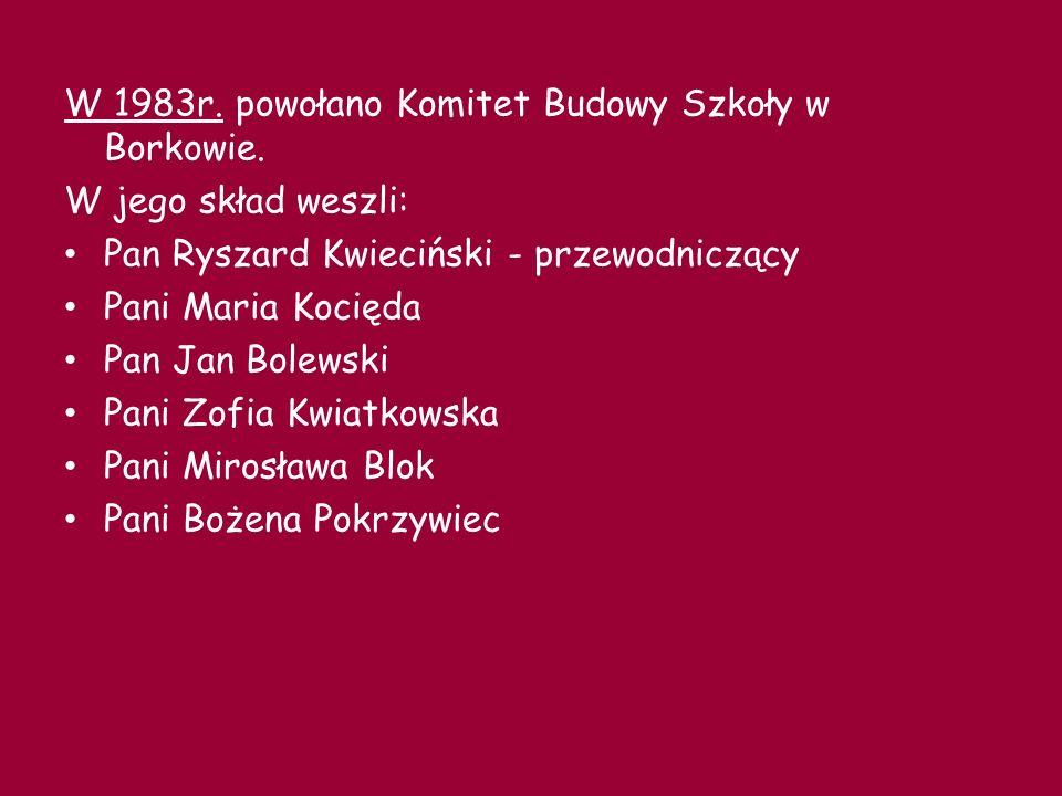 W 1983r. powołano Komitet Budowy Szkoły w Borkowie.