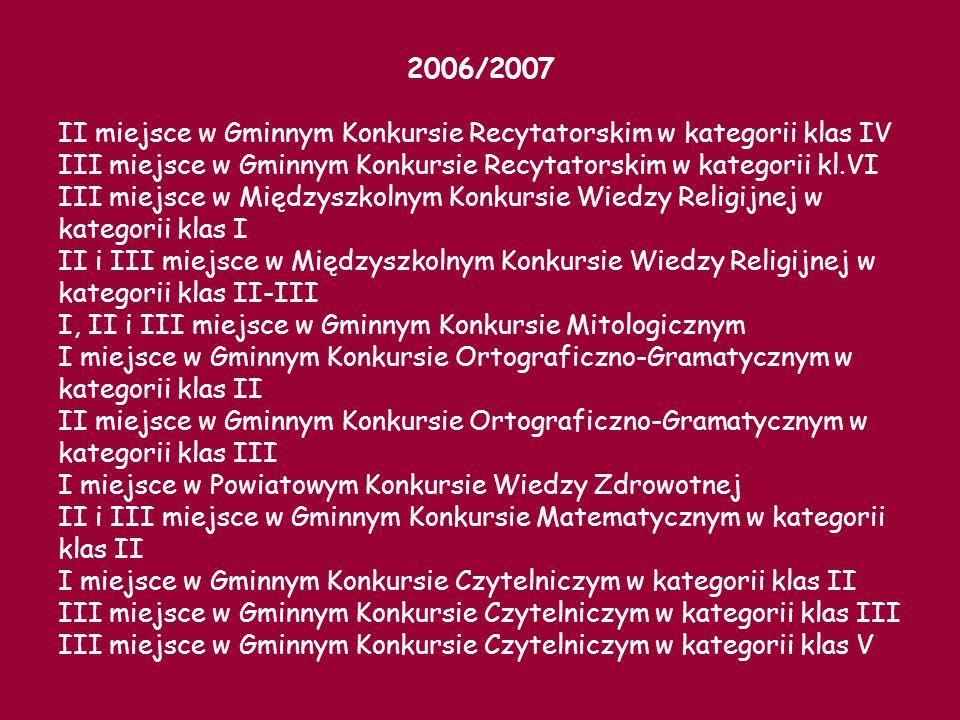2006/2007 II miejsce w Gminnym Konkursie Recytatorskim w kategorii klas IV. III miejsce w Gminnym Konkursie Recytatorskim w kategorii kl.VI.