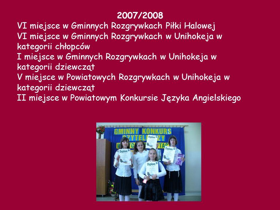 2007/2008VI miejsce w Gminnych Rozgrywkach Piłki Halowej. VI miejsce w Gminnych Rozgrywkach w Unihokeja w.
