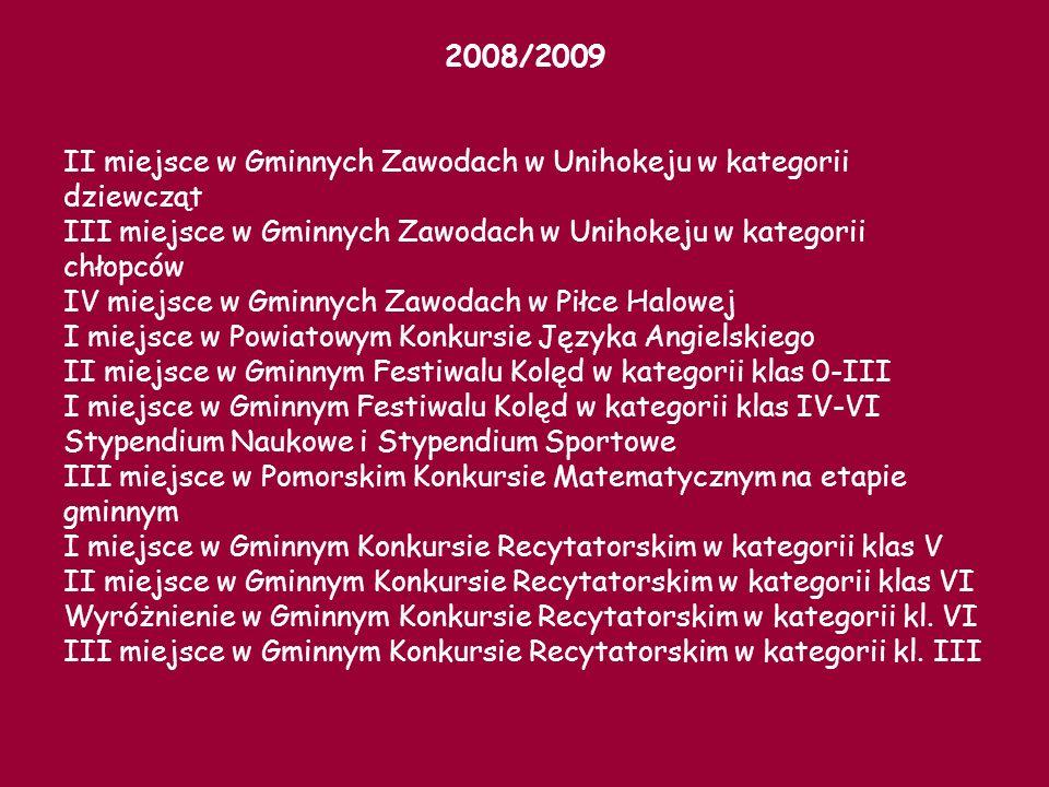 2008/2009 II miejsce w Gminnych Zawodach w Unihokeju w kategorii. dziewcząt. III miejsce w Gminnych Zawodach w Unihokeju w kategorii.
