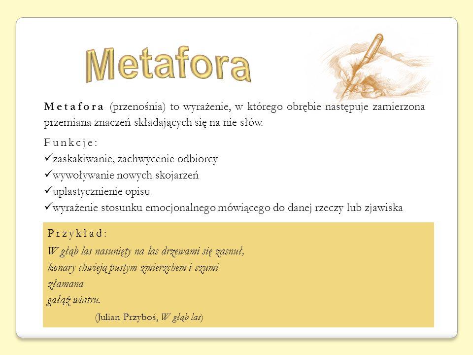 Metafora Metafora (przenośnia) to wyrażenie, w którego obrębie następuje zamierzona przemiana znaczeń składających się na nie słów.