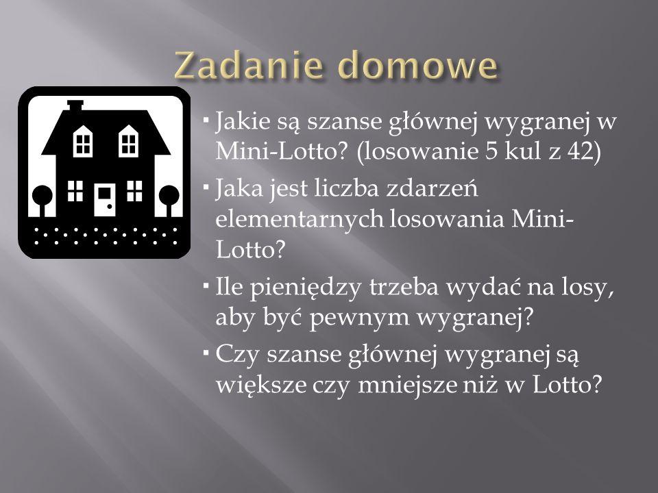 Zadanie domowe Jakie są szanse głównej wygranej w Mini-Lotto (losowanie 5 kul z 42) Jaka jest liczba zdarzeń elementarnych losowania Mini-Lotto