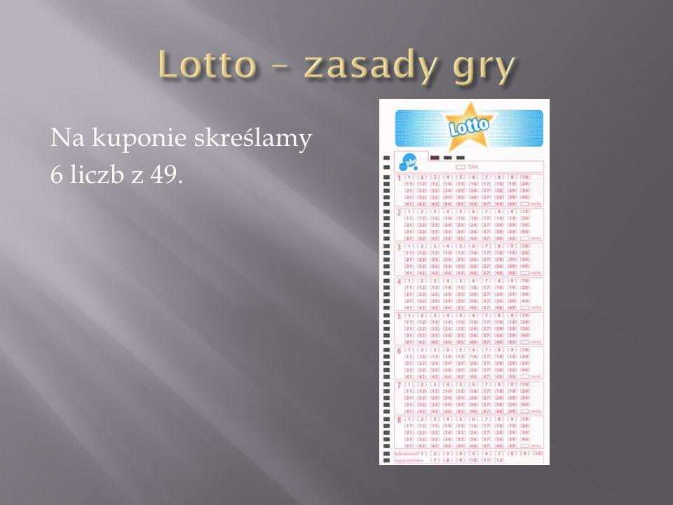 Lotto – zasady gry Na kuponie skreślamy 6 liczb z 49.