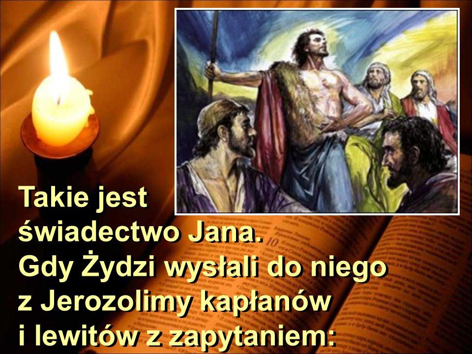 Takie jest świadectwo Jana. Gdy Żydzi wysłali do niego.