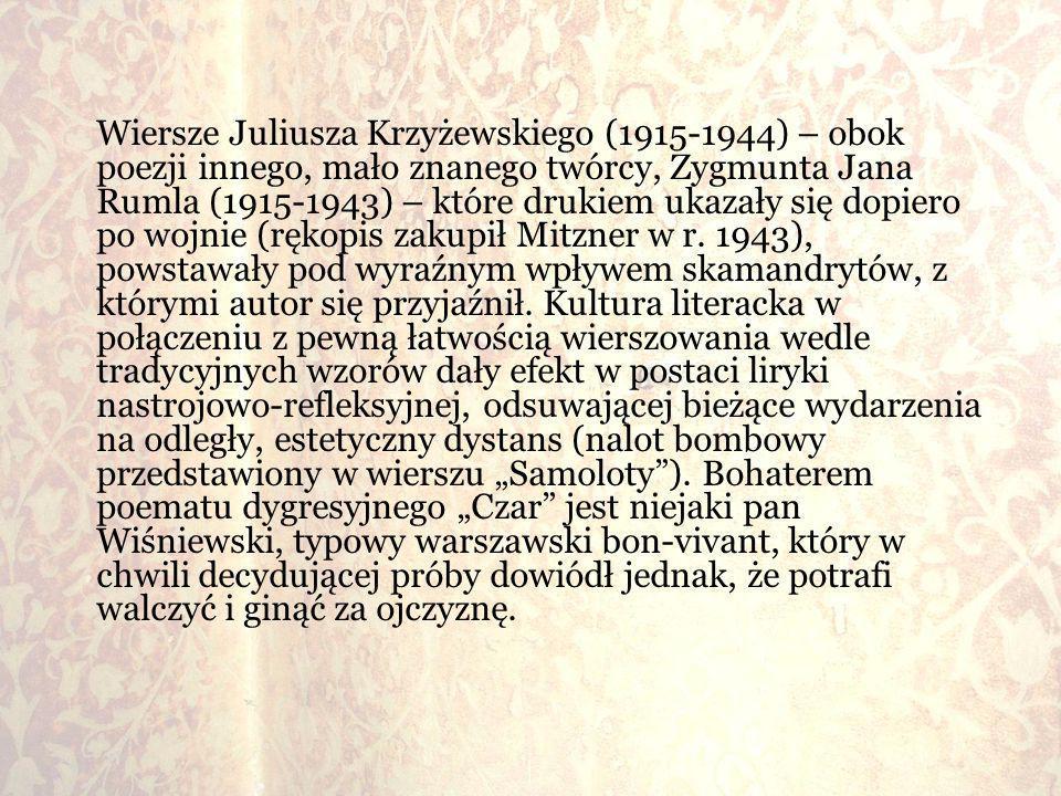 Wiersze Juliusza Krzyżewskiego (1915-1944) – obok poezji innego, mało znanego twórcy, Zygmunta Jana Rumla (1915-1943) – które drukiem ukazały się dopiero po wojnie (rękopis zakupił Mitzner w r.