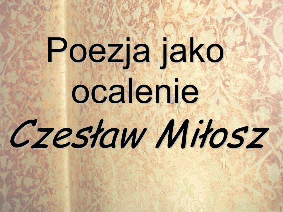 Poezja jako ocalenie Czesław Miłosz