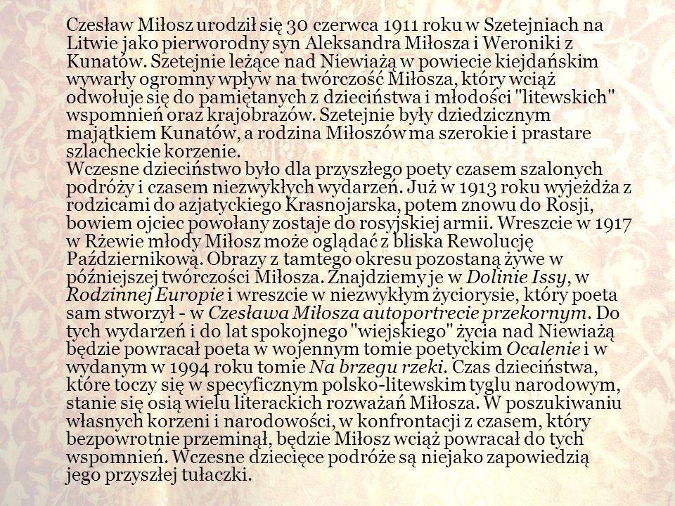 Czesław Miłosz urodził się 30 czerwca 1911 roku w Szetejniach na Litwie jako pierworodny syn Aleksandra Miłosza i Weroniki z Kunatów.